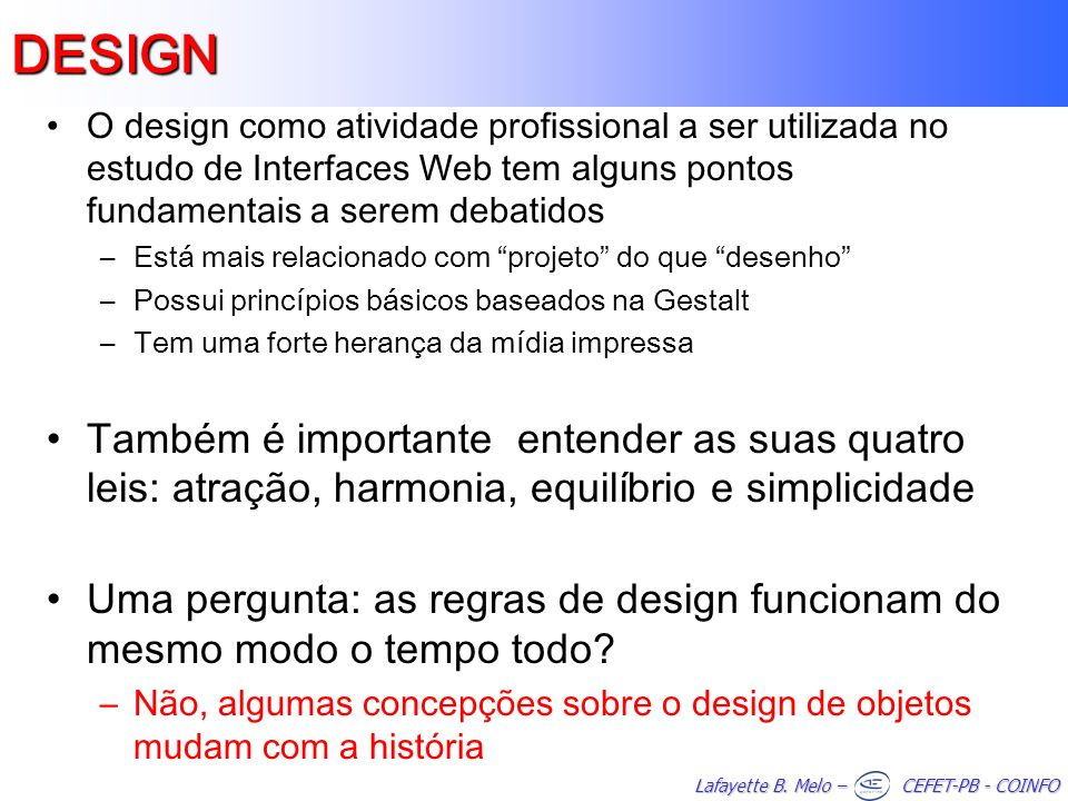 DESIGN O design como atividade profissional a ser utilizada no estudo de Interfaces Web tem alguns pontos fundamentais a serem debatidos.