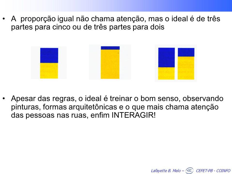 A proporção igual não chama atenção, mas o ideal é de três partes para cinco ou de três partes para dois