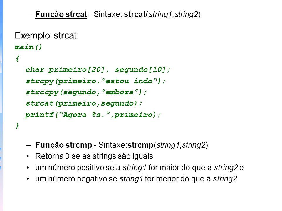 Exemplo strcat Função strcat - Sintaxe: strcat(string1,string2) main()