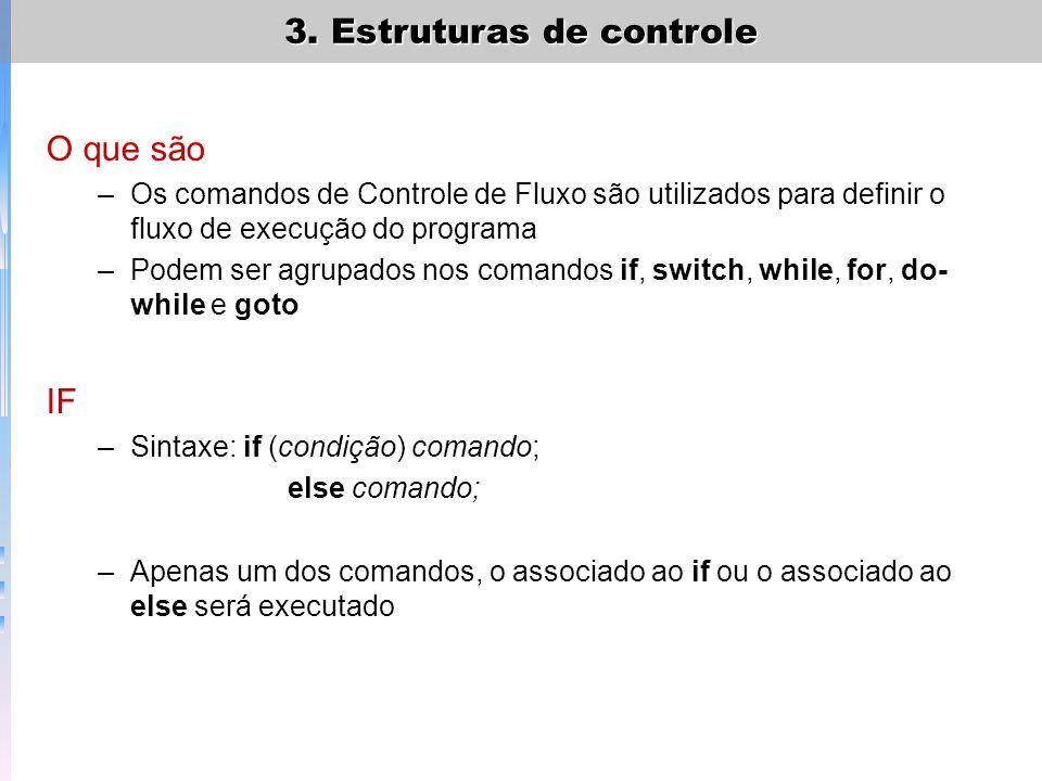 O que são Os comandos de Controle de Fluxo são utilizados para definir o fluxo de execução do programa.