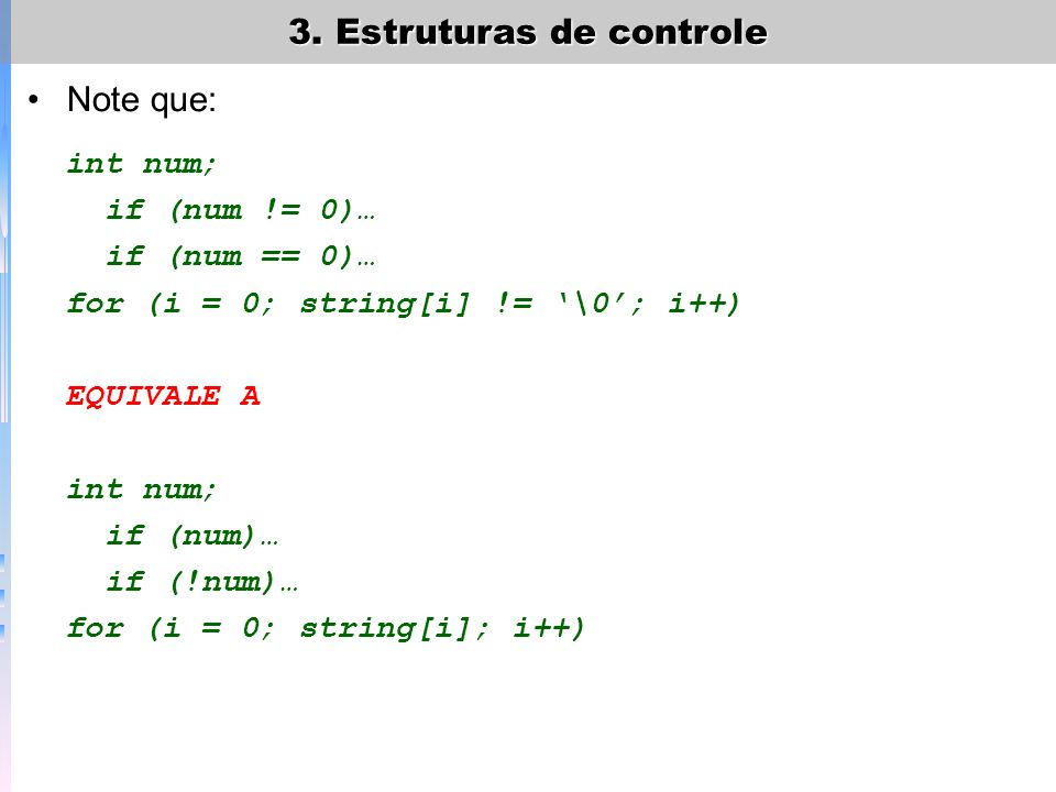 Note que: int num; if (num != 0)… if (num == 0)…