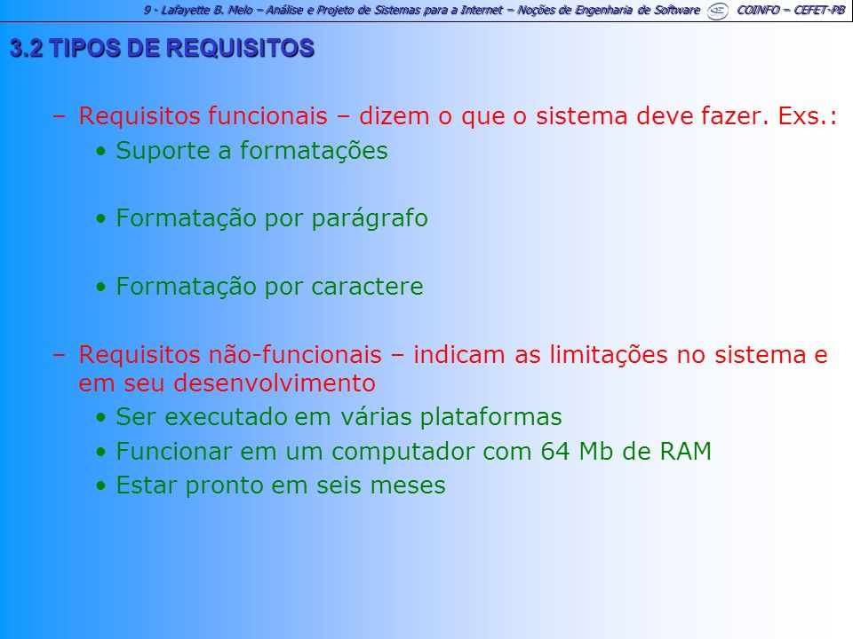 3.2 TIPOS DE REQUISITOS Requisitos funcionais – dizem o que o sistema deve fazer. Exs.: Suporte a formatações.