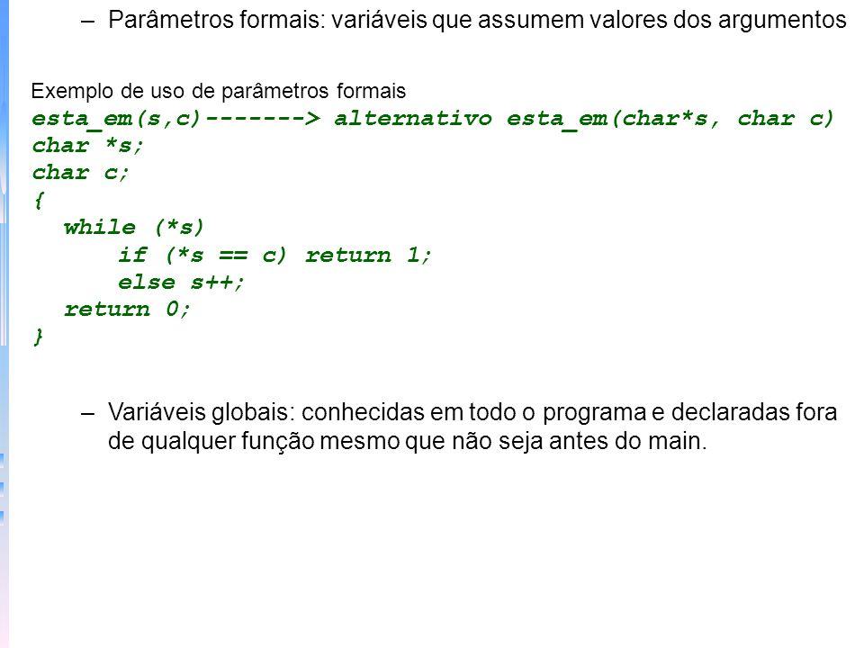 Parâmetros formais: variáveis que assumem valores dos argumentos