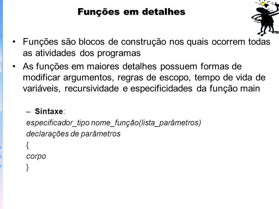 Funções em detalhes Funções são blocos de construção nos quais ocorrem todas as atividades dos programas.