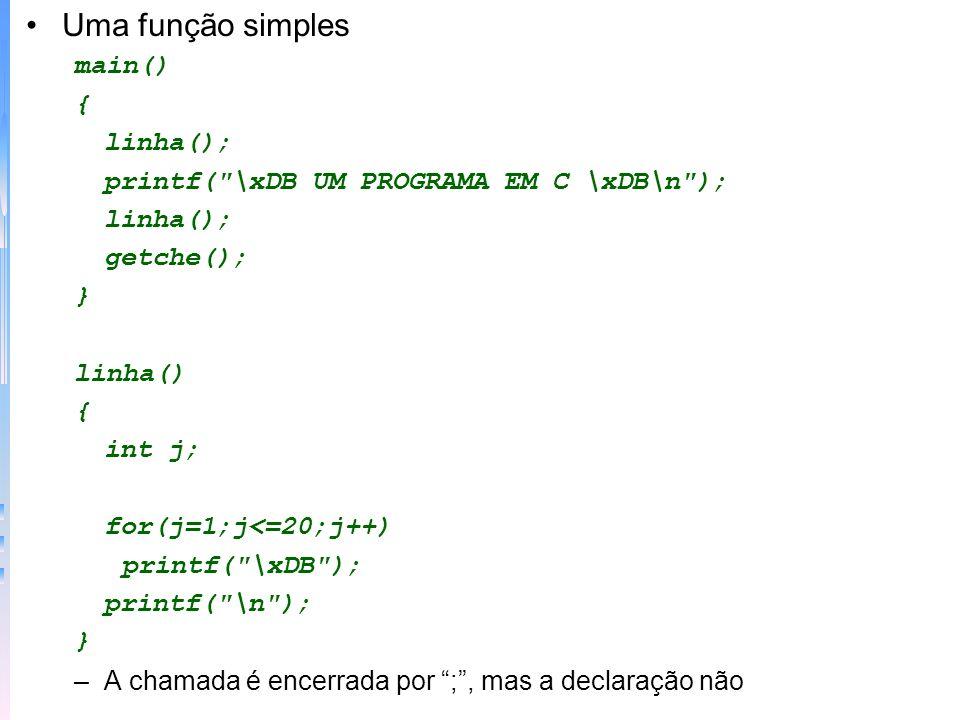 Uma função simples main() { linha();