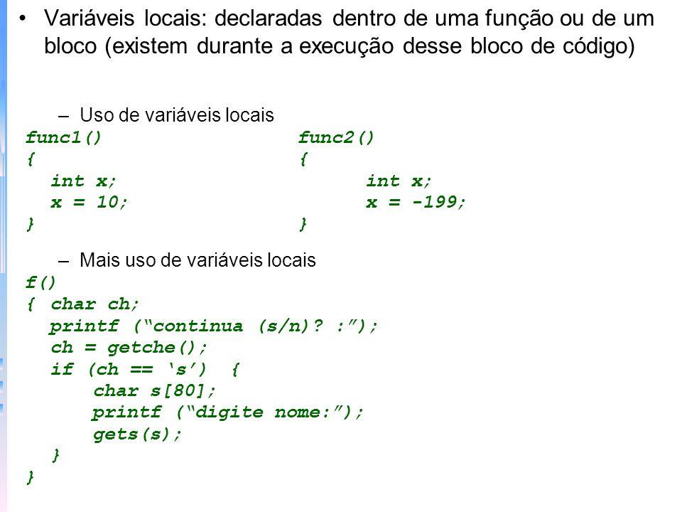 Variáveis locais: declaradas dentro de uma função ou de um bloco (existem durante a execução desse bloco de código)