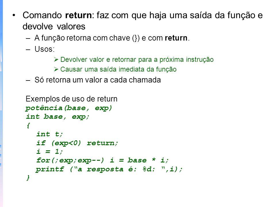 Comando return: faz com que haja uma saída da função e devolve valores