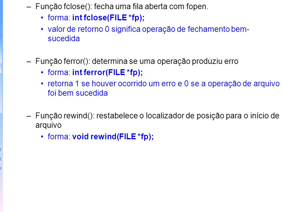 Função fclose(): fecha uma fila aberta com fopen.