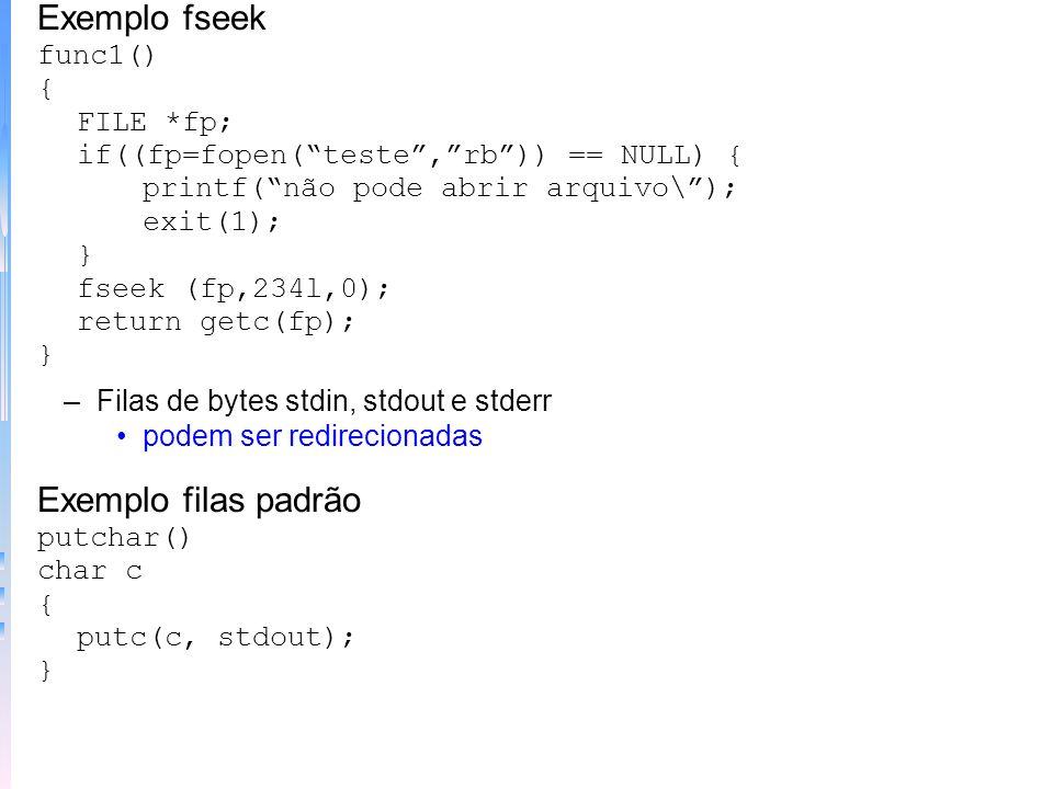 Exemplo fseek Exemplo filas padrão func1() { FILE *fp;