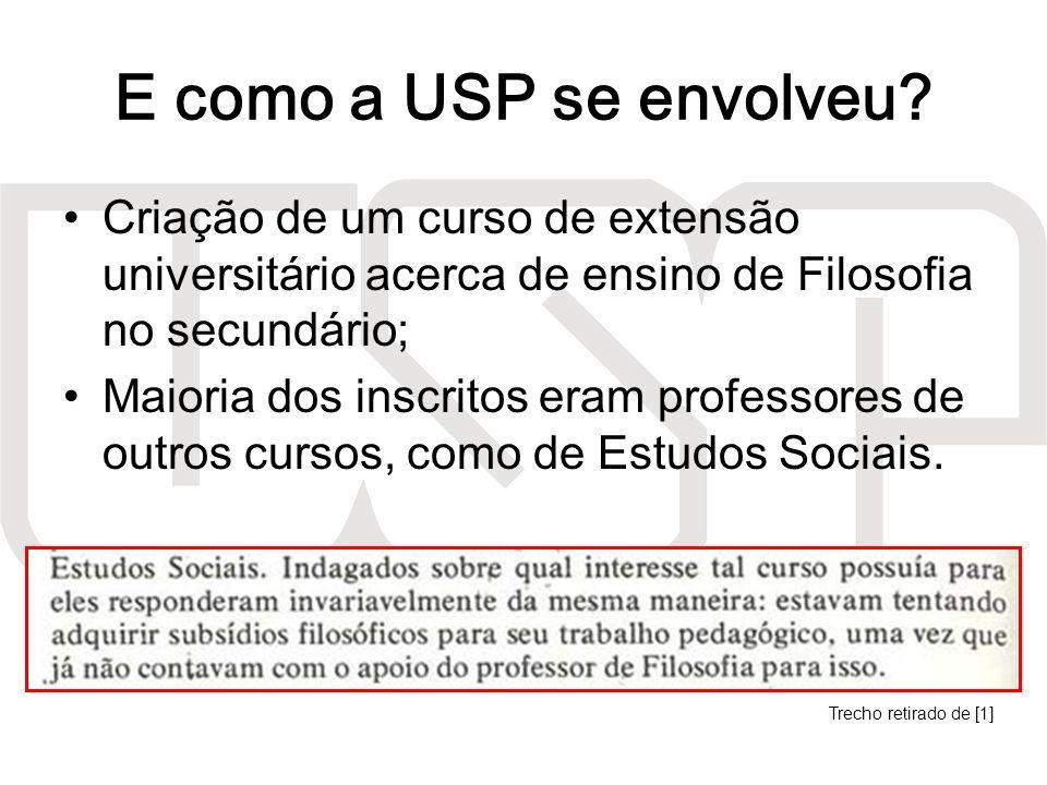 E como a USP se envolveu Criação de um curso de extensão universitário acerca de ensino de Filosofia no secundário;