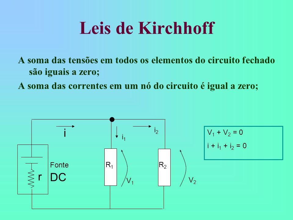 Leis de Kirchhoff A soma das tensões em todos os elementos do circuito fechado são iguais a zero;
