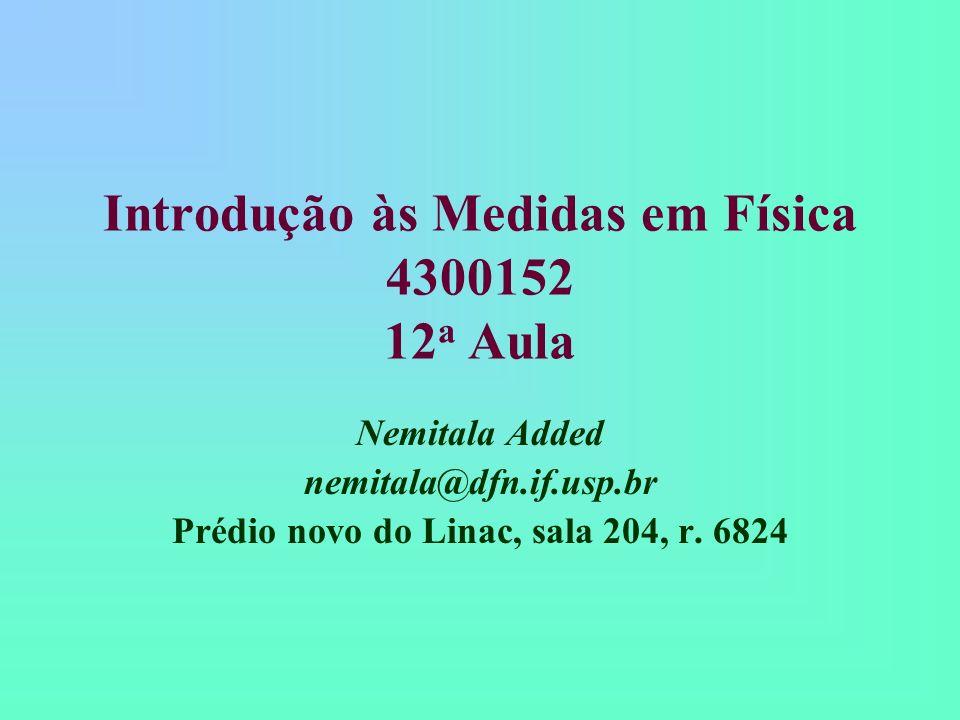 Introdução às Medidas em Física 4300152 12a Aula