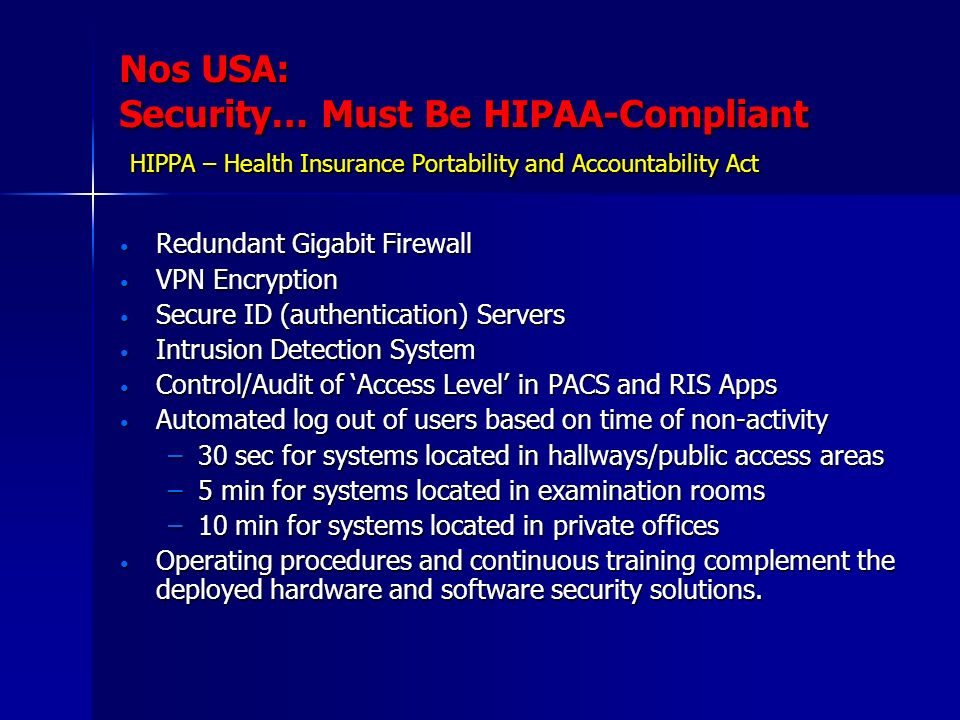 Nos USA: Security… Must Be HIPAA-Compliant HIPPA – Health Insurance Portability and Accountability Act