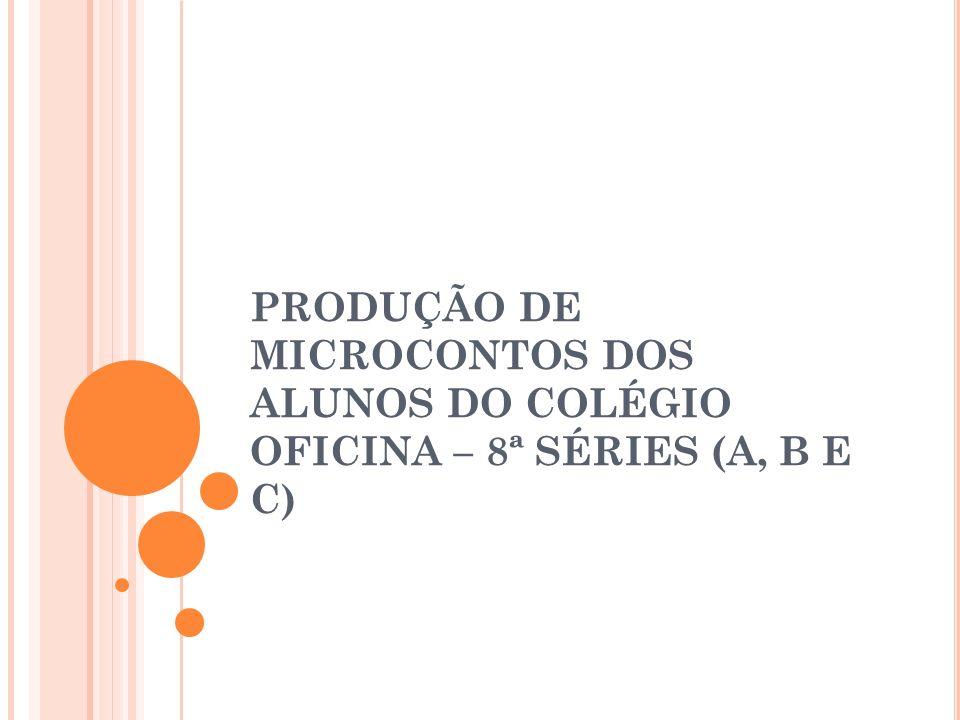 PRODUÇÃO DE MICROCONTOS DOS ALUNOS DO COLÉGIO OFICINA – 8ª SÉRIES (A, B E C)