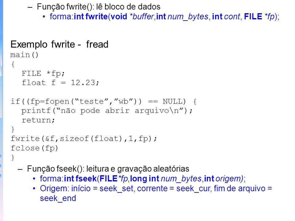 Exemplo fwrite - fread Função fwrite(): lê bloco de dados