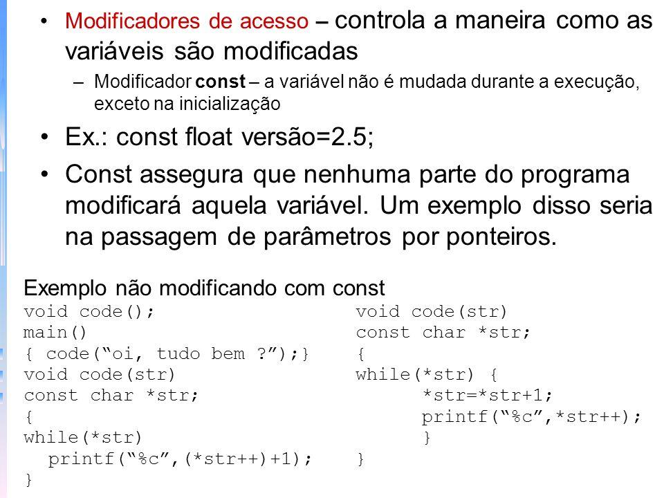 Ex.: const float versão=2.5;