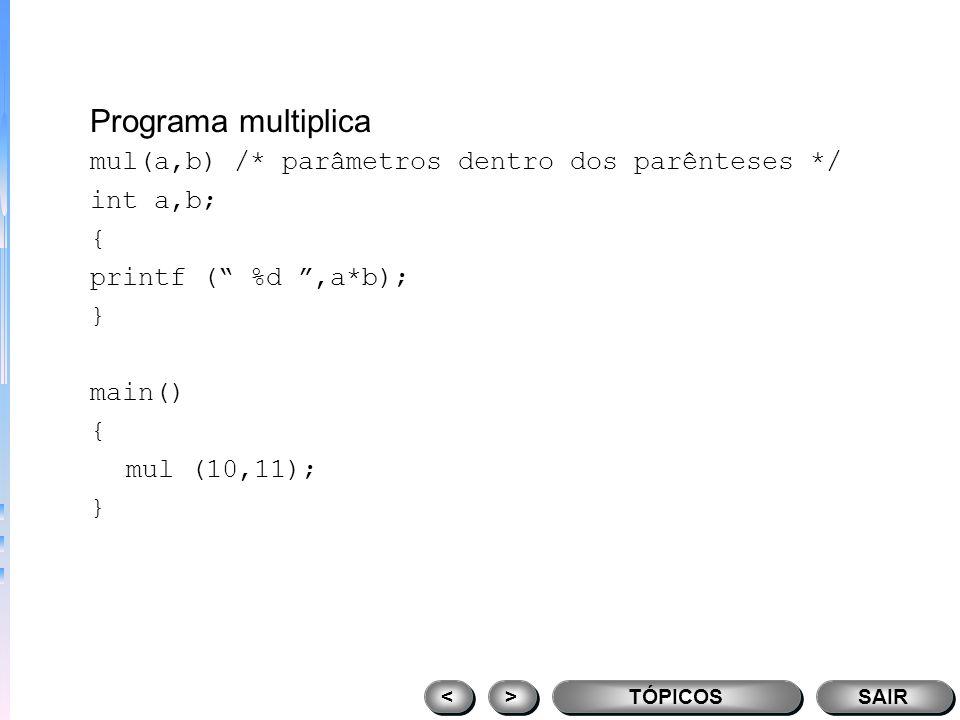 Programa multiplica mul(a,b) /* parâmetros dentro dos parênteses */