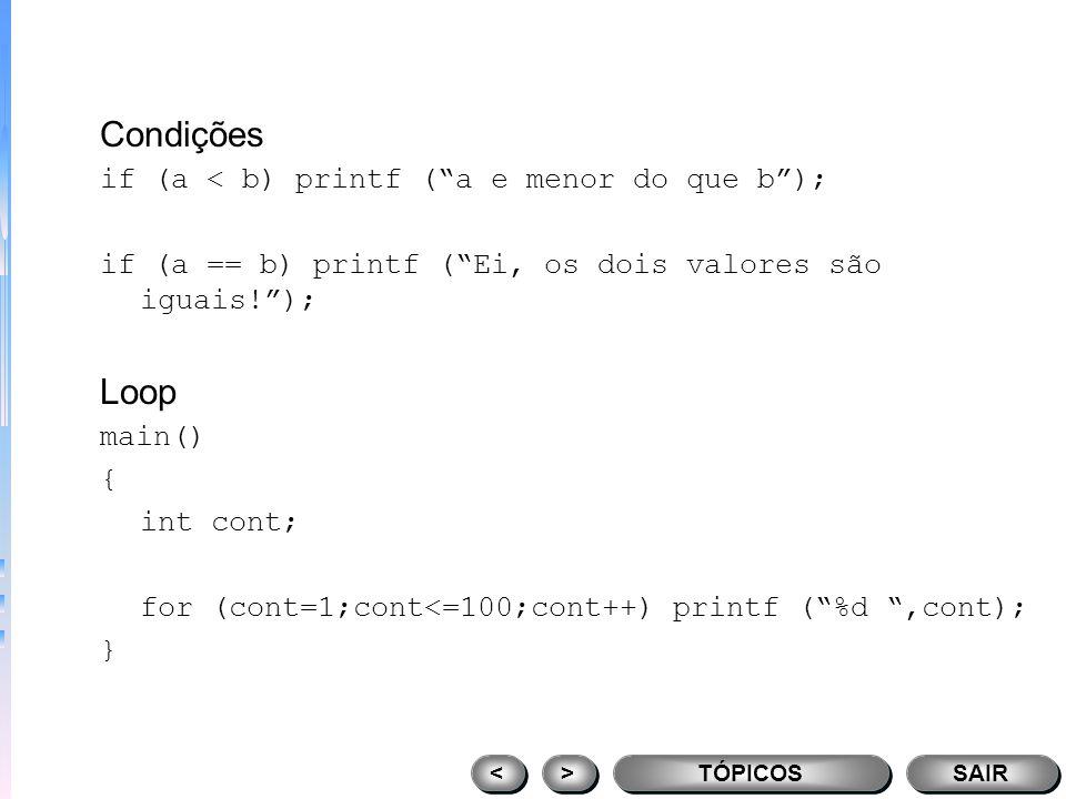 Condições Loop if (a < b) printf ( a e menor do que b );