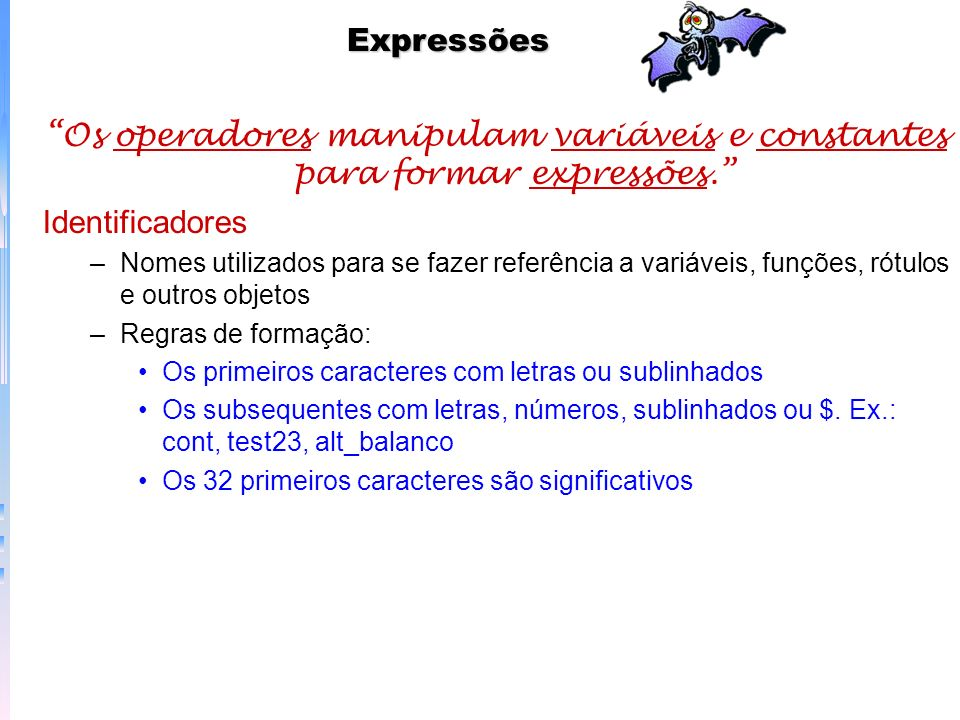 Expressões Os operadores manipulam variáveis e constantes para formar expressões. Identificadores.