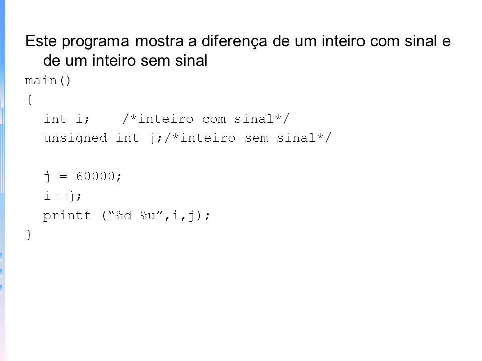 Este programa mostra a diferença de um inteiro com sinal e de um inteiro sem sinal