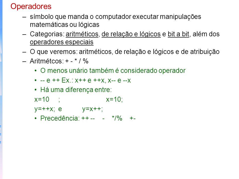 Operadores símbolo que manda o computador executar manipulações matemáticas ou lógicas.