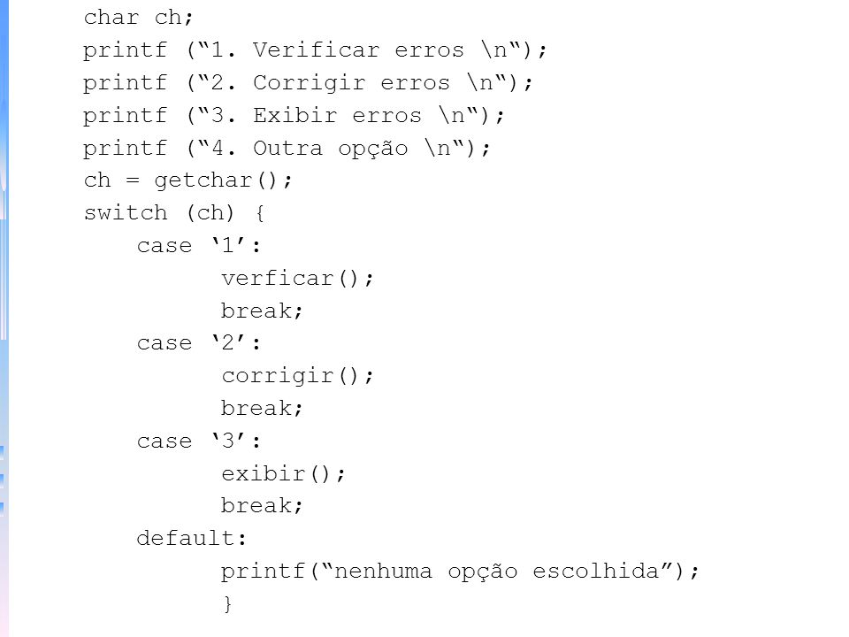 char ch; printf ( 1. Verificar erros \n ); printf ( 2. Corrigir erros \n ); printf ( 3. Exibir erros \n );