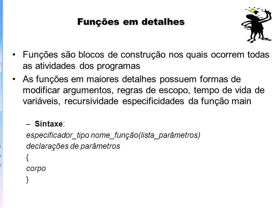 Funções em detalhesFunções são blocos de construção nos quais ocorrem todas as atividades dos programas.