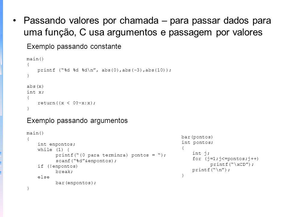 Passando valores por chamada – para passar dados para uma função, C usa argumentos e passagem por valores