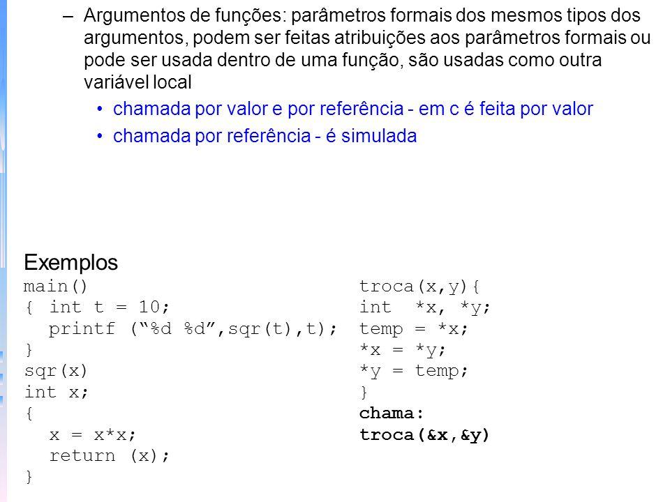 Argumentos de funções: parâmetros formais dos mesmos tipos dos argumentos, podem ser feitas atribuições aos parâmetros formais ou pode ser usada dentro de uma função, são usadas como outra variável local