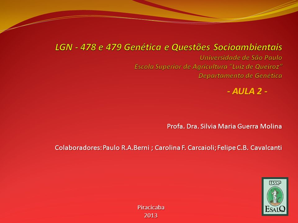 LGN - 478 e 479 Genética e Questões Socioambientais Universidade de São Paulo Escola Superior de Agricultura Luiz de Queiroz Departamento de Genética