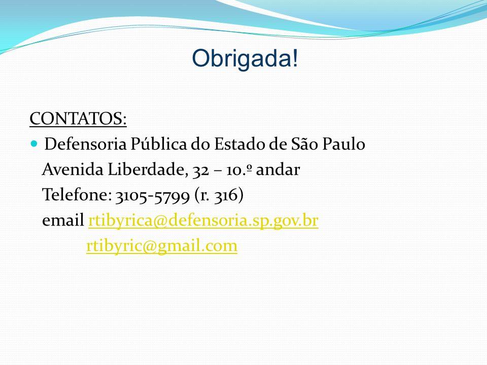 Obrigada! CONTATOS: Defensoria Pública do Estado de São Paulo