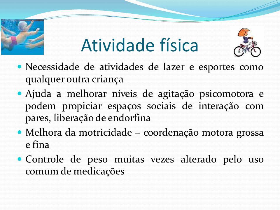 Atividade física Necessidade de atividades de lazer e esportes como qualquer outra criança.