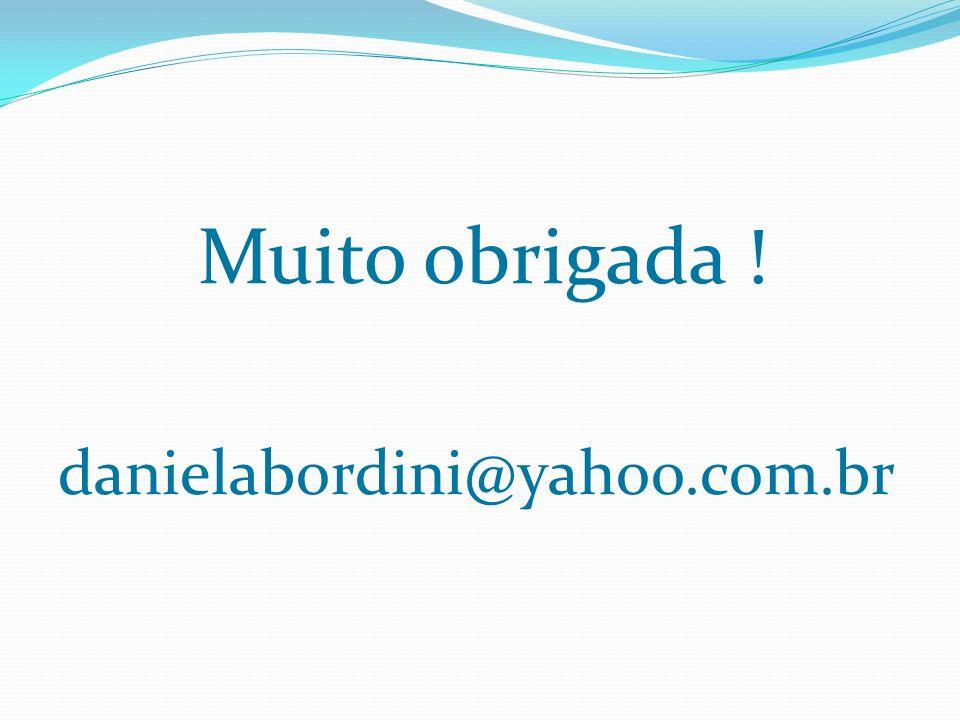 Muito obrigada ! danielabordini@yahoo.com.br