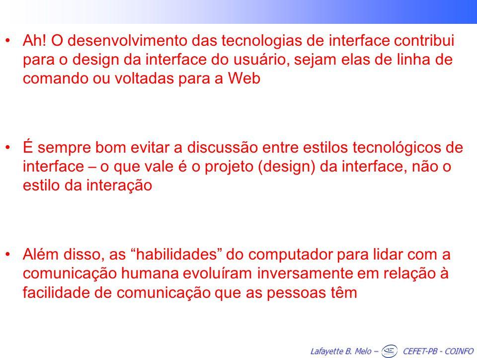 Ah! O desenvolvimento das tecnologias de interface contribui para o design da interface do usuário, sejam elas de linha de comando ou voltadas para a Web