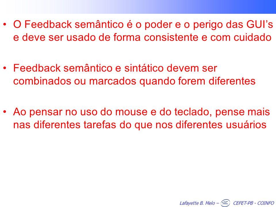 O Feedback semântico é o poder e o perigo das GUI's e deve ser usado de forma consistente e com cuidado
