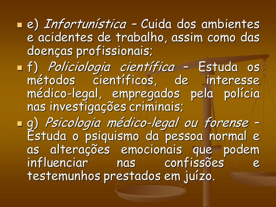 e) Infortunística – Cuida dos ambientes e acidentes de trabalho, assim como das doenças profissionais;