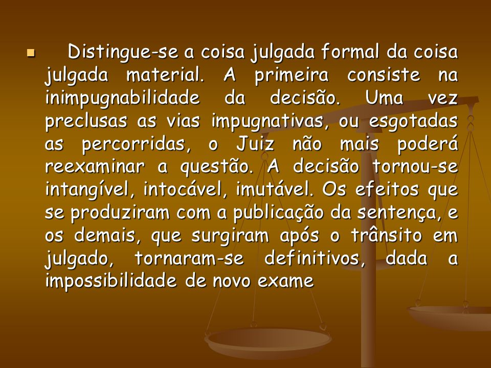 Distingue-se a coisa julgada formal da coisa julgada material