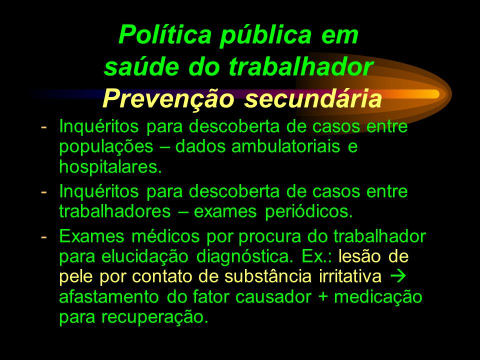 Política pública em saúde do trabalhador Prevenção secundária