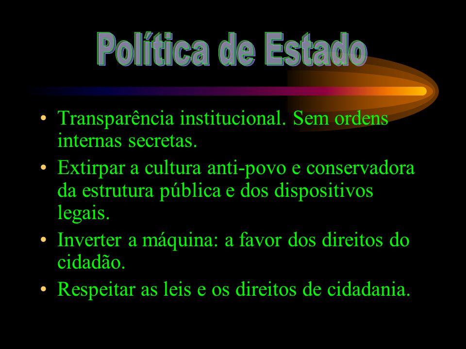 Política de Estado Transparência institucional. Sem ordens internas secretas.