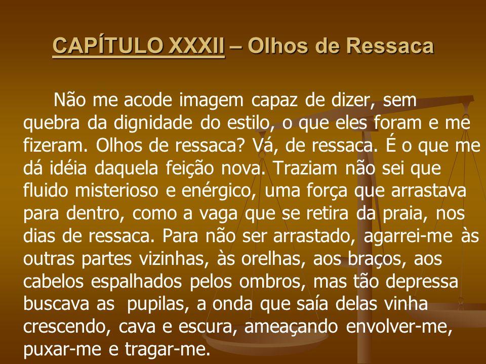 CAPÍTULO XXXII – Olhos de Ressaca
