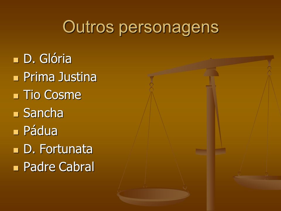 Outros personagens D. Glória Prima Justina Tio Cosme Sancha Pádua
