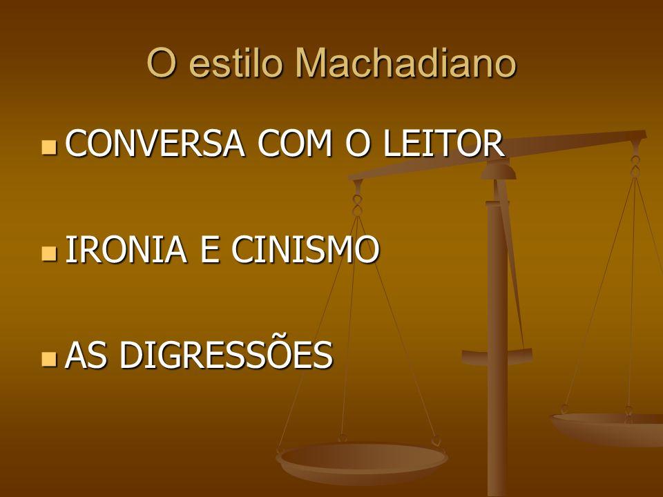 O estilo Machadiano CONVERSA COM O LEITOR IRONIA E CINISMO