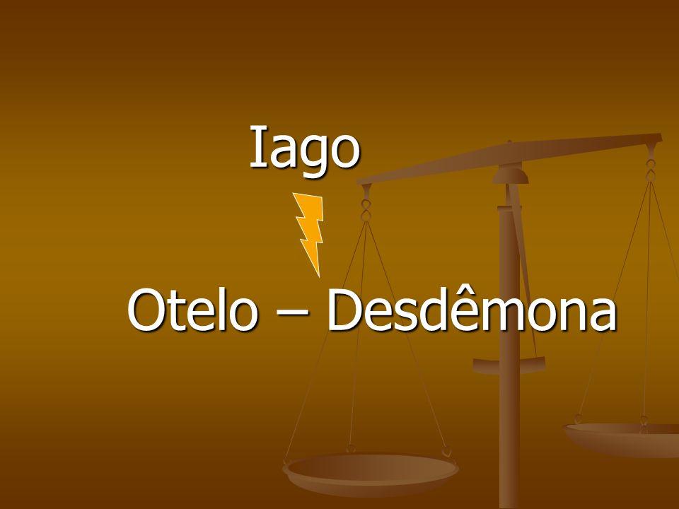 Iago Otelo – Desdêmona