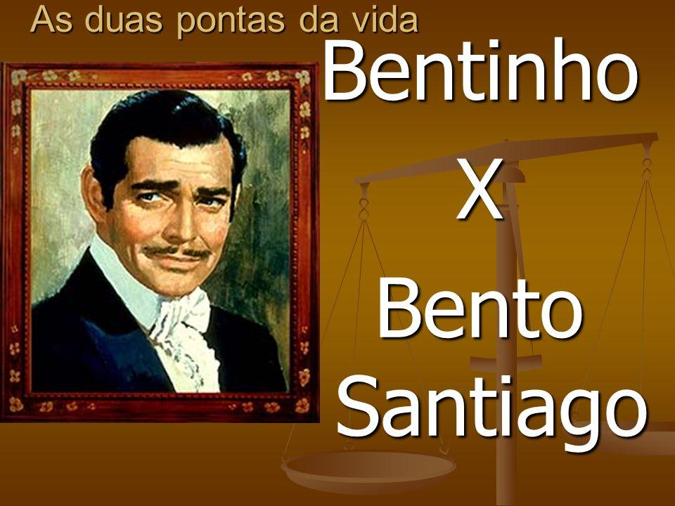 As duas pontas da vida Bentinho X Bento Santiago