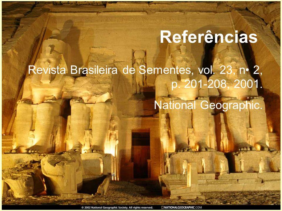 Referências Revista Brasileira de Sementes, vol. 23, n• 2, p. 201-208, 2001. National Geographic.