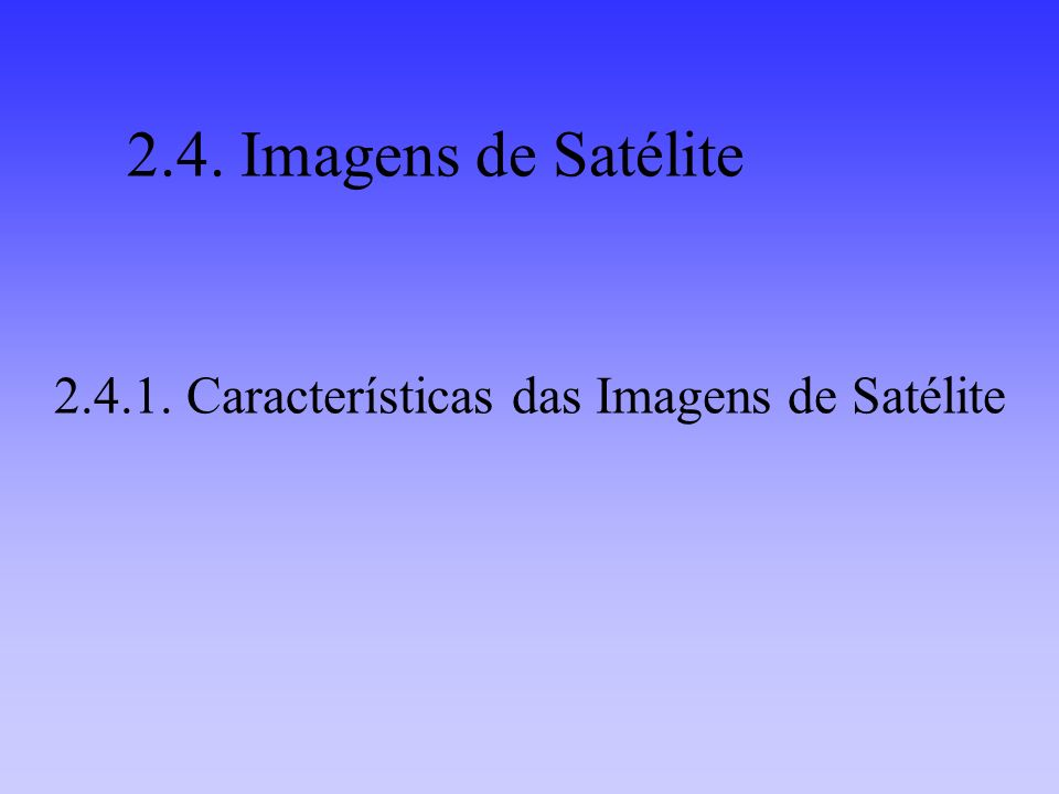 2.4.1. Características das Imagens de Satélite