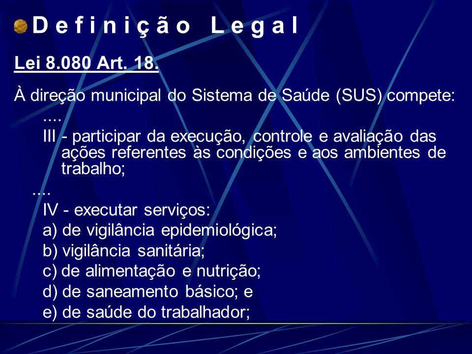 D e f i n i ç ã o L e g a l Lei 8.080 Art. 18.