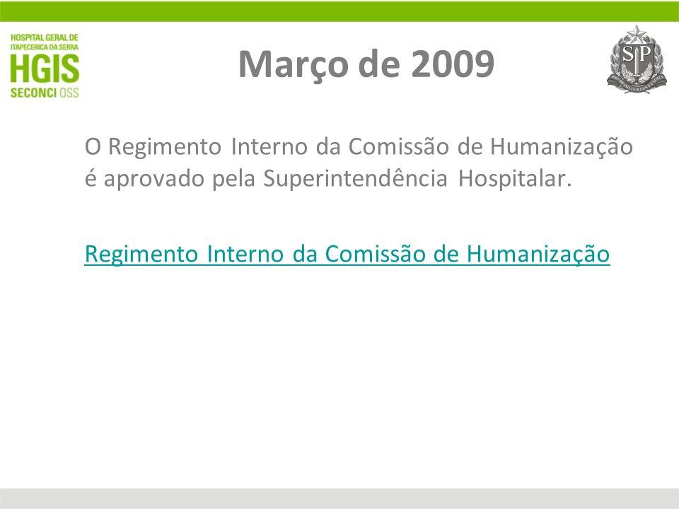 Março de 2009 O Regimento Interno da Comissão de Humanização é aprovado pela Superintendência Hospitalar.