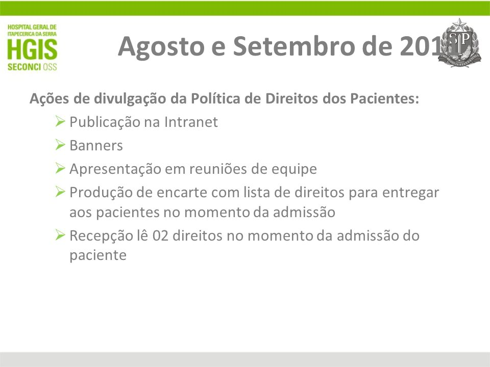 Agosto e Setembro de 2011 Ações de divulgação da Política de Direitos dos Pacientes: Publicação na Intranet.