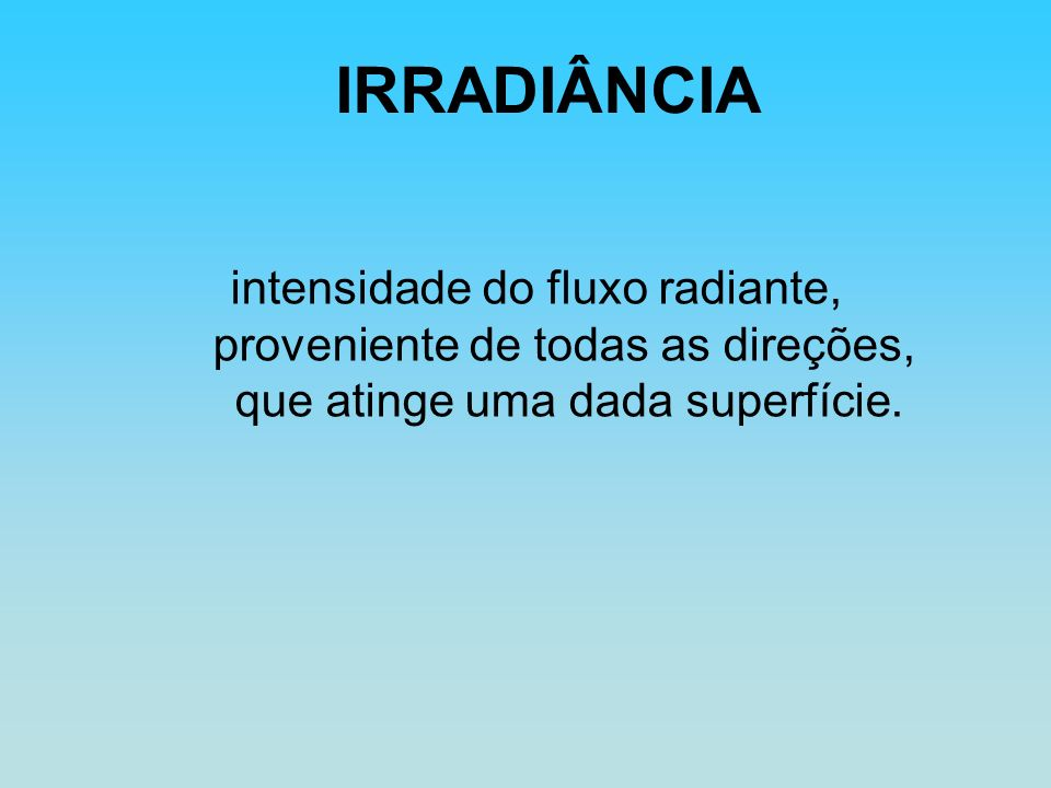 IRRADIÂNCIA intensidade do fluxo radiante,